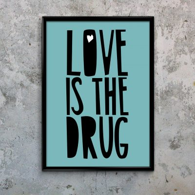 Typography Art Print Love Is The Drug