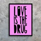 Typography Art Print Love Is The Drug