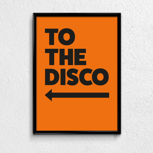 Typography Poster To The disco Orange with Arrow to the left.