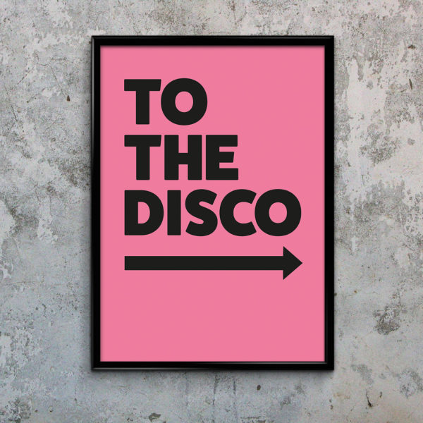 Typography Poster To The disco Pink with Arrow to the right.