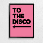 Typography Poster To The disco Pink with Arrow to the left.