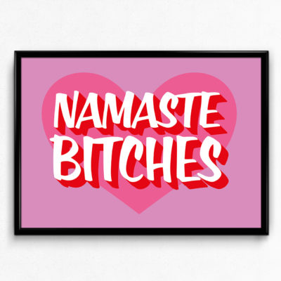 Namaste Bitches - Typography Poster